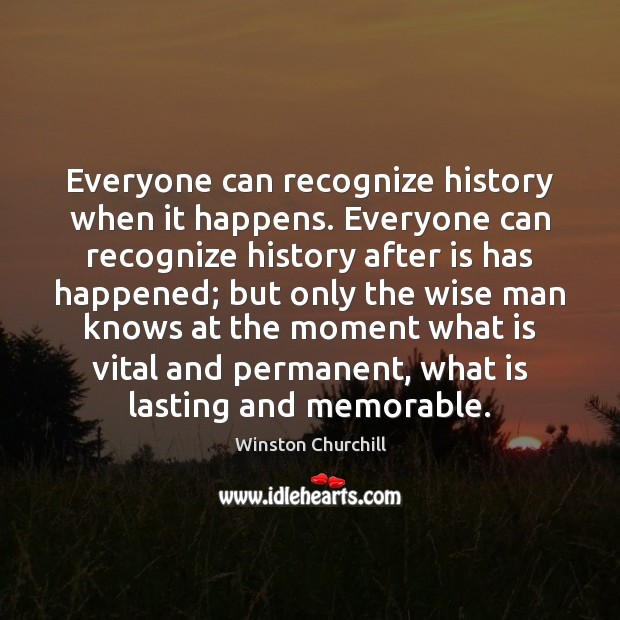 Image, Everyone can recognize history when it happens. Everyone can recognize history after