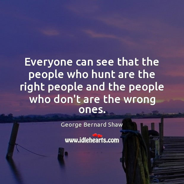 Everyone can see that the people who hunt are the right people Image