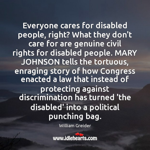Everyone cares for disabled people, right? What they don't care for are William Greider Picture Quote