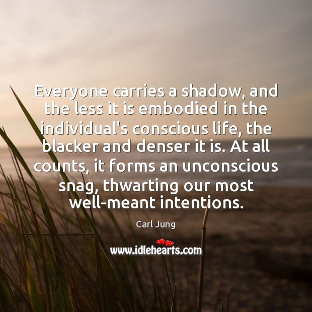Everyone carries a shadow, and the less it is embodied in the Carl Jung Picture Quote
