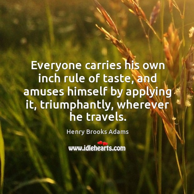 Image, Everyone carries his own inch rule of taste, and amuses himself by applying it