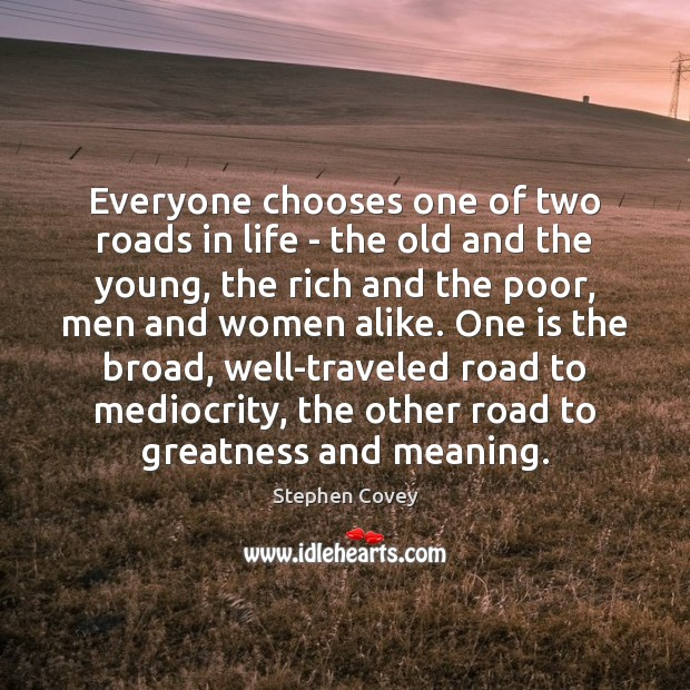 Everyone chooses one of two roads in life – the old and Image