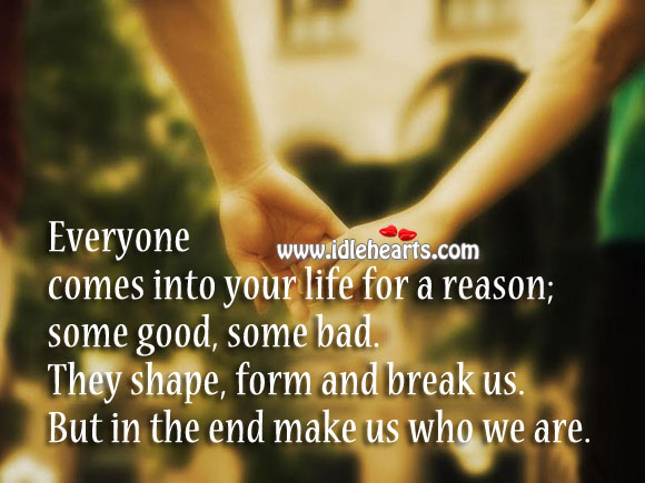 Everyone Comes Into Life for a Reason