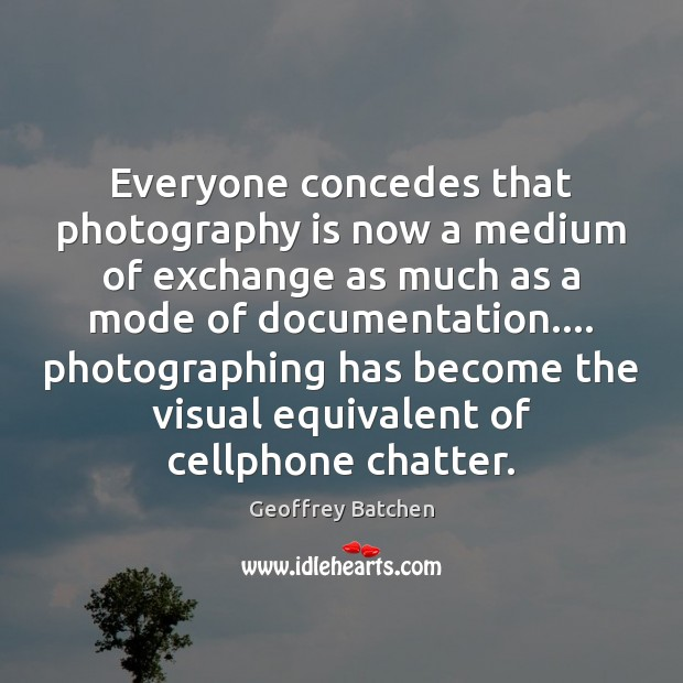 Everyone concedes that photography is now a medium of exchange as much Image