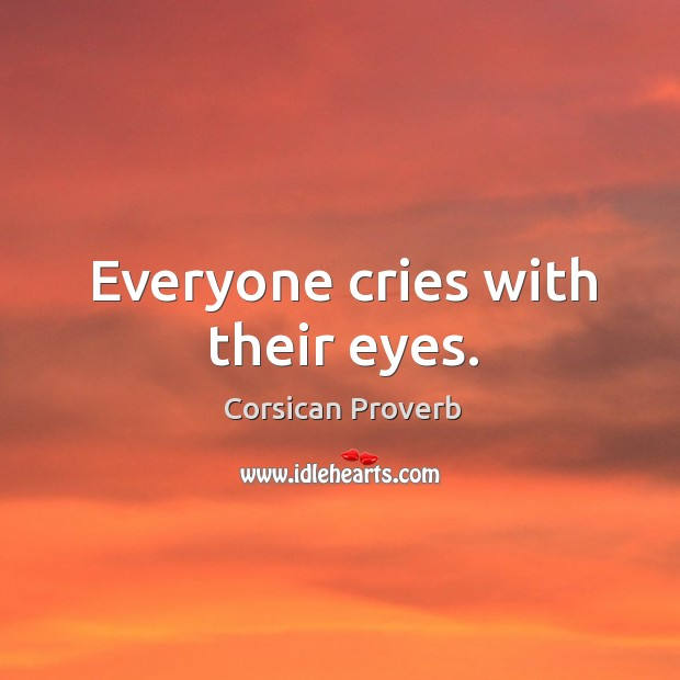 Everyone cries with their eyes. Corsican Proverbs Image