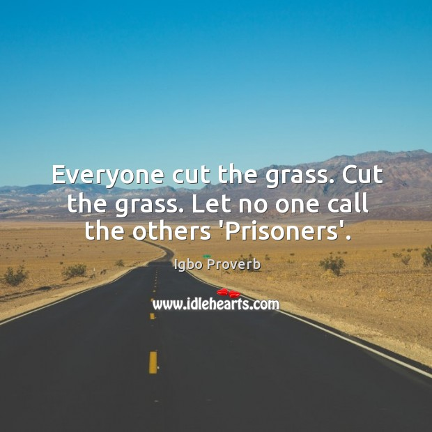 Image, Everyone cut the grass. Cut the grass. Let no one call the others 'prisoners'.