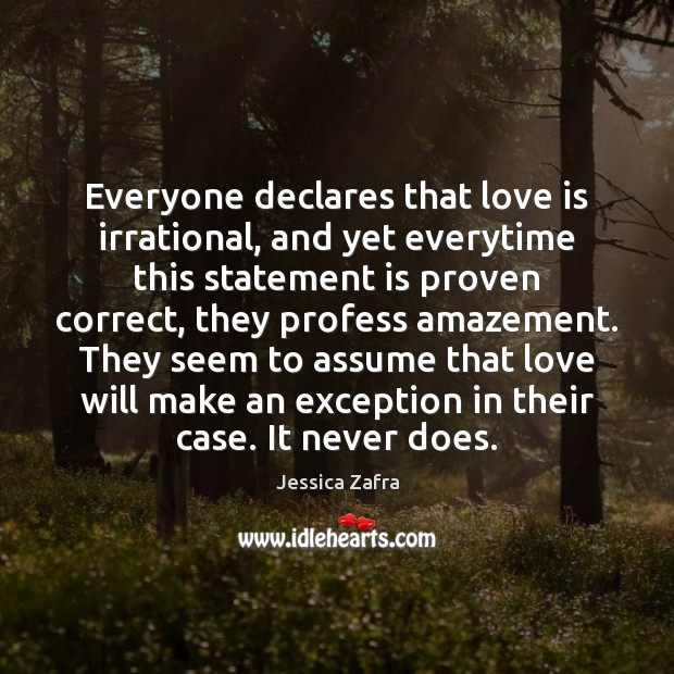 Everyone declares that love is irrational, and yet everytime this statement is Image