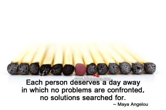 Each person deserves a day Maya Angelou Picture Quote