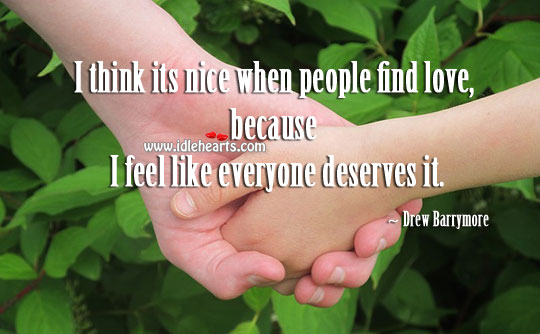 Its nice when people find love. Drew Barrymore Picture Quote