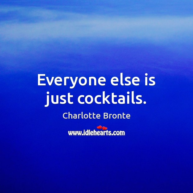 Image, Everyone else is just cocktails.