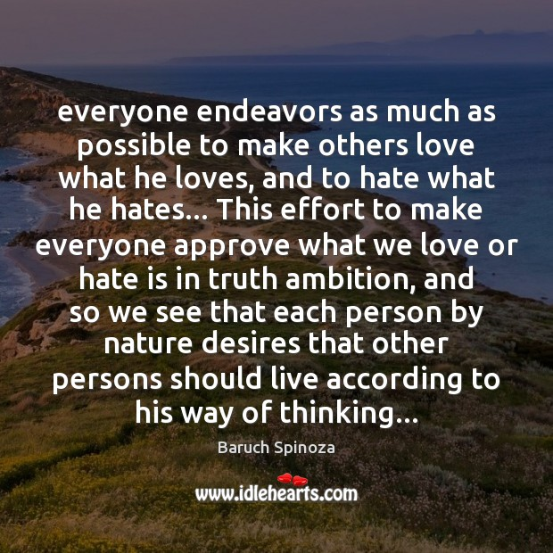 Everyone endeavors as much as possible to make others love what he Image