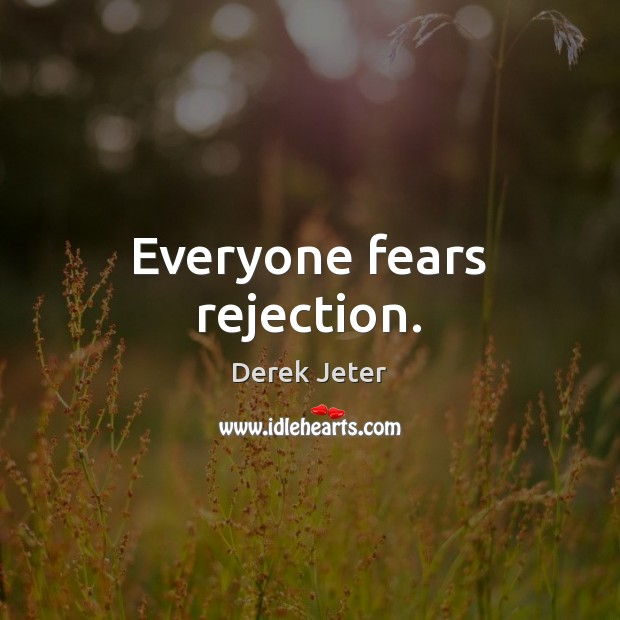 Everyone fears rejection. Derek Jeter Picture Quote