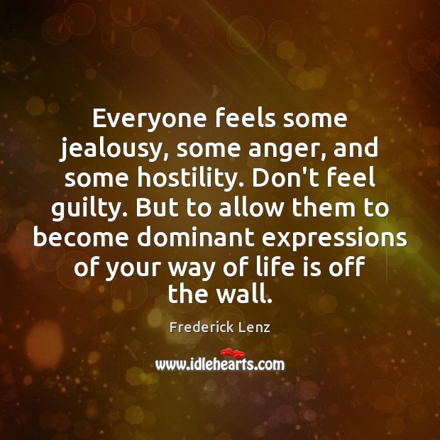 Everyone feels some jealousy, some anger, and some hostility. Don't feel guilty. Image