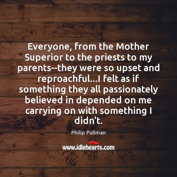 Image about Everyone, from the Mother Superior to the priests to my parents–they were