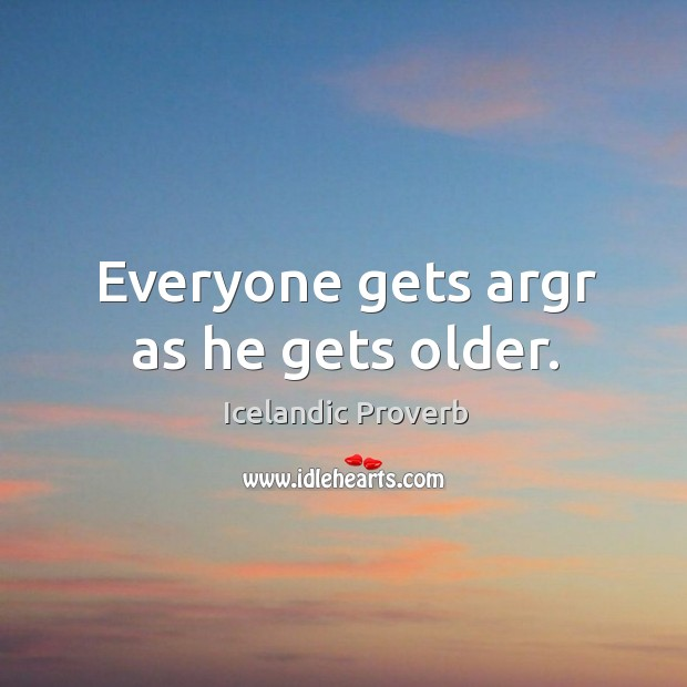 Everyone gets argr as he gets older. Icelandic Proverbs Image