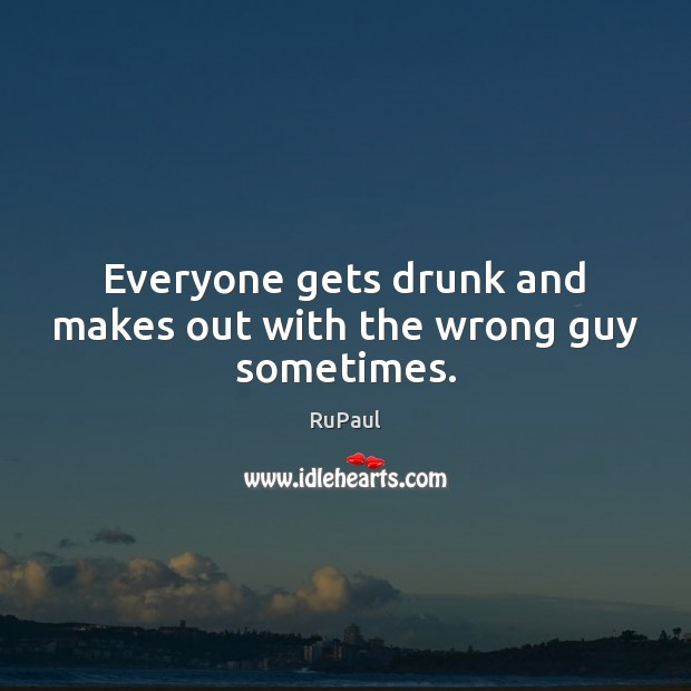 Image, Everyone gets drunk and makes out with the wrong guy sometimes.