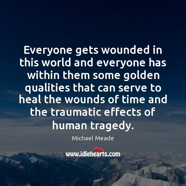 Everyone gets wounded in this world and everyone has within them some Image