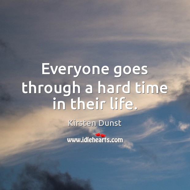 Everyone goes through a hard time in their life. Image