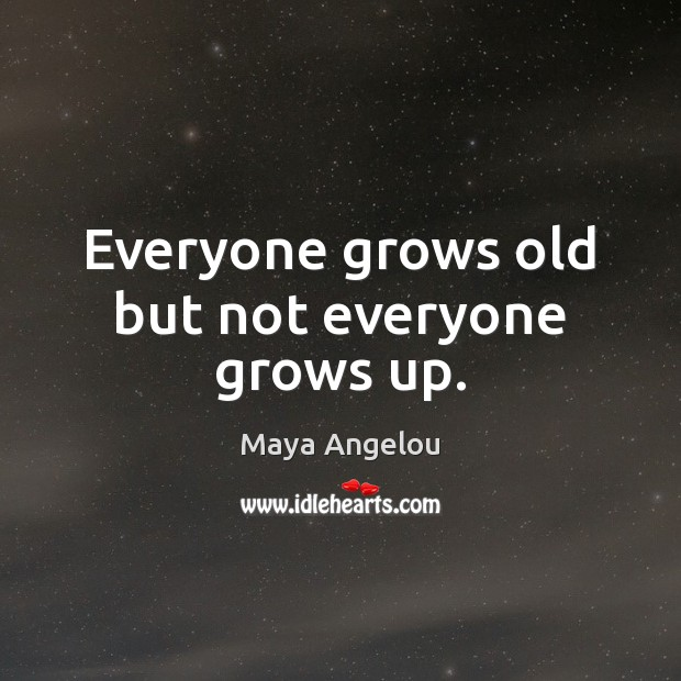 Image, Everyone grows old but not everyone grows up.