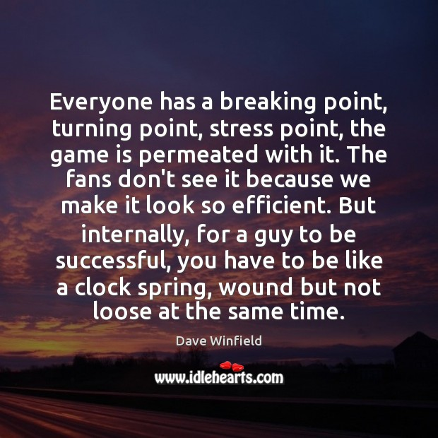 Everyone has a breaking point, turning point, stress point, the game is Image