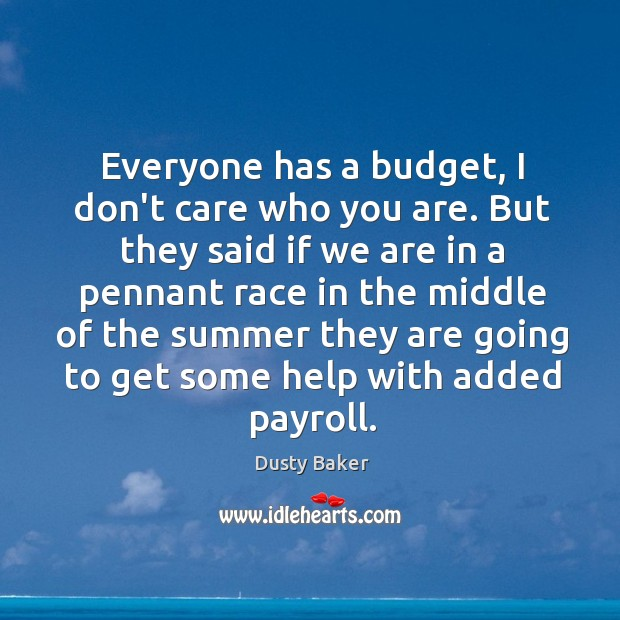 Everyone has a budget, I don't care who you are. But they Image