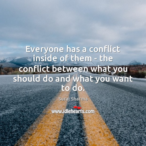 Everyone has a conflict inside of them – the conflict between what Image