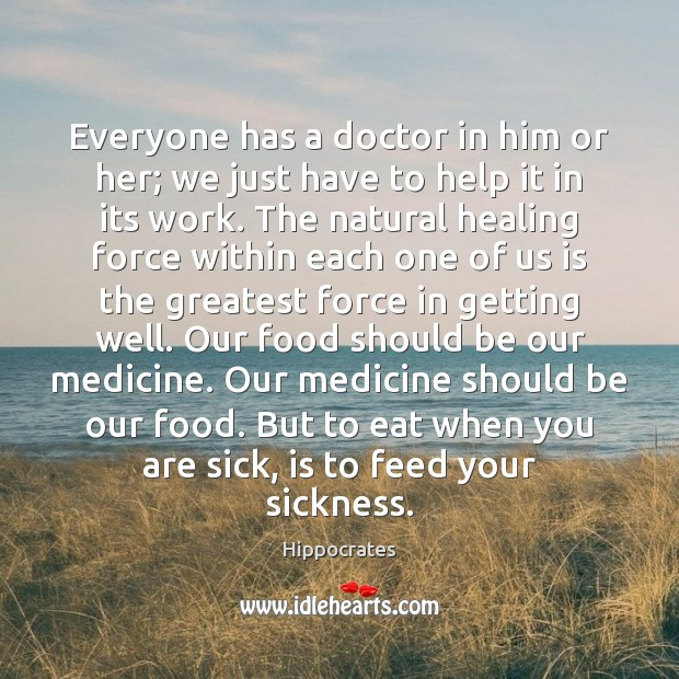 Everyone has a doctor in him or her; we just have to Hippocrates Picture Quote