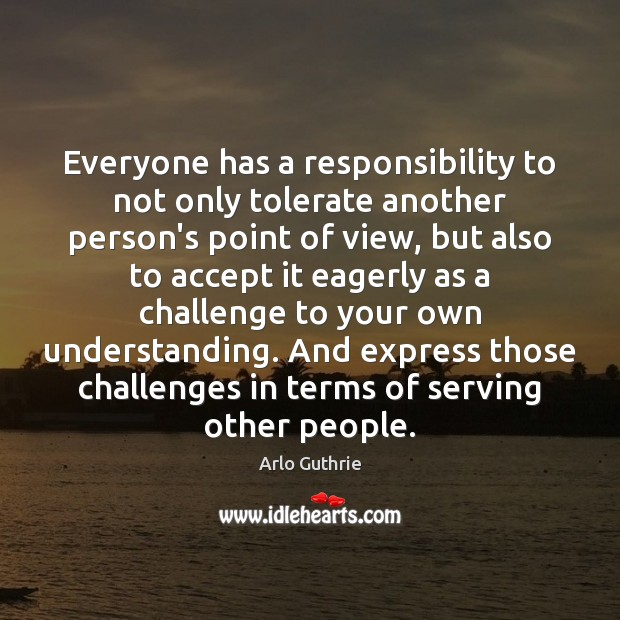 Everyone has a responsibility to not only tolerate another person's point of Image
