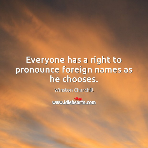 Image, Everyone has a right to pronounce foreign names as he chooses.
