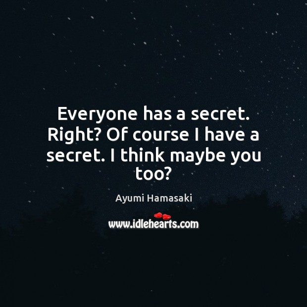 Image, Everyone has a secret. Right? Of course I have a secret. I think maybe you too?
