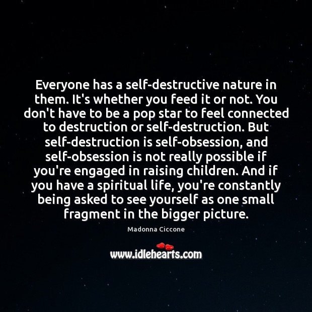 Everyone has a self-destructive nature in them. It's whether you feed it Image