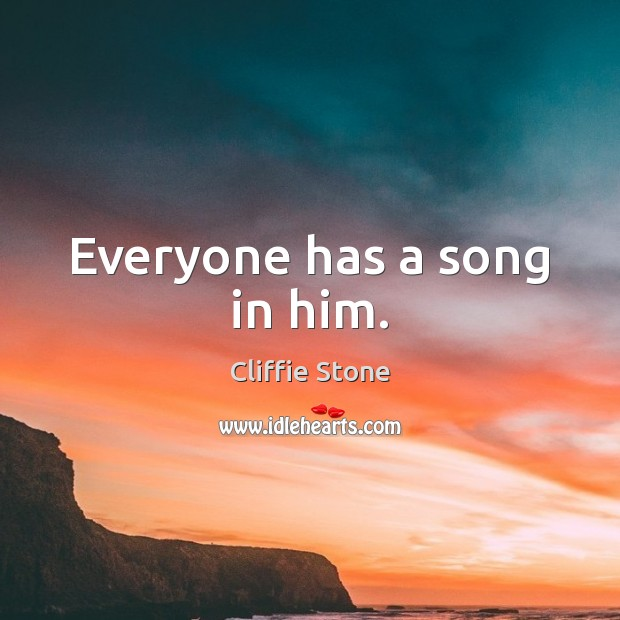 Everyone has a song in him. Image