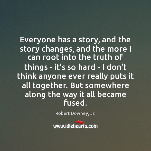 Image, Everyone has a story, and the story changes, and the more I