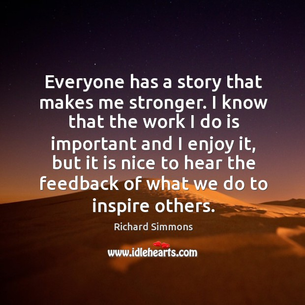 Everyone has a story that makes me stronger. I know that the work I do is important and I enjoy it Image