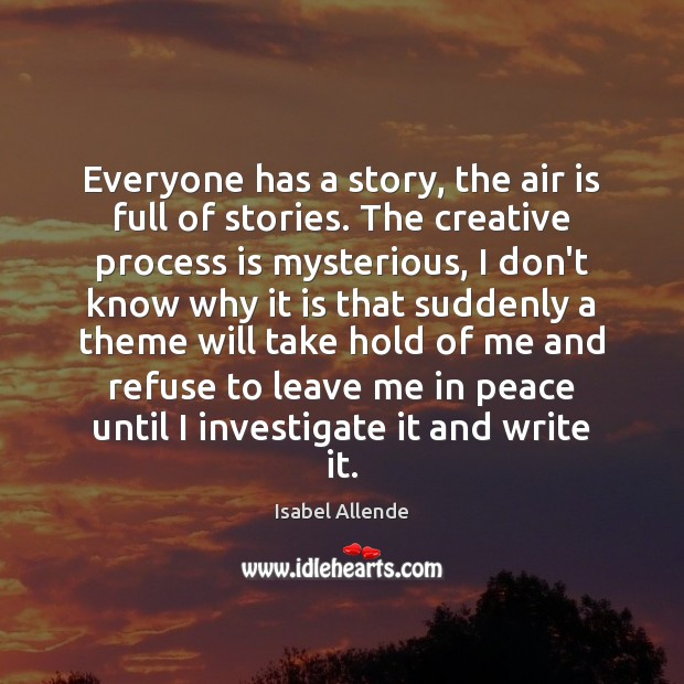 Everyone has a story, the air is full of stories. The creative Isabel Allende Picture Quote