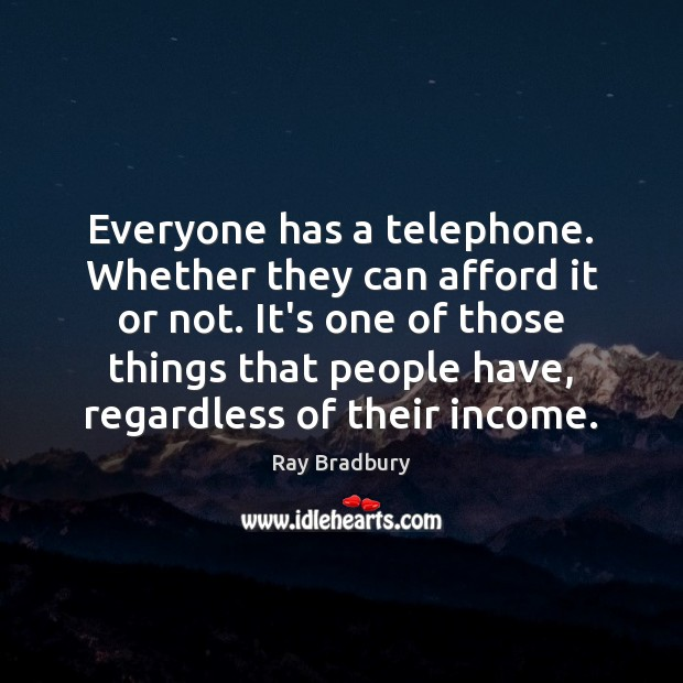 Everyone has a telephone. Whether they can afford it or not. It's Image