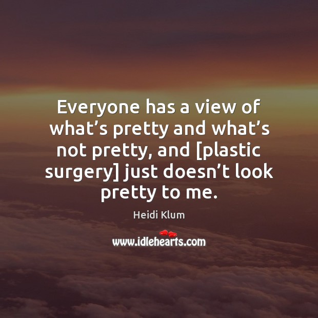 Everyone has a view of what's pretty and what's not Image