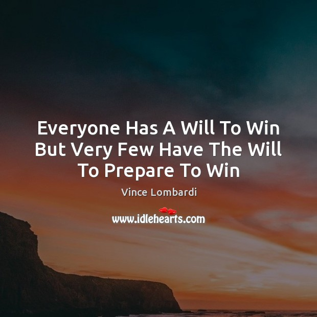 Everyone Has A Will To Win But Very Few Have The Will To Prepare To Win Vince Lombardi Picture Quote