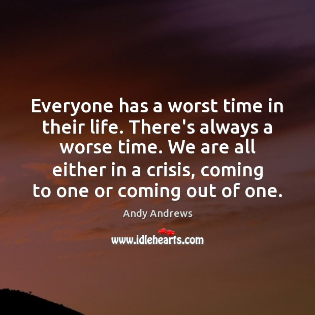 Image, Everyone has a worst time in their life. There's always a worse