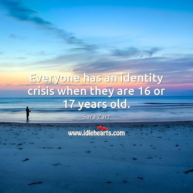 Image, Everyone has an identity crisis when they are 16 or 17 years old.