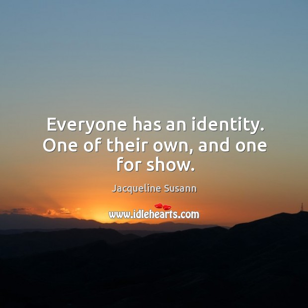 Image, Everyone has an identity. One of their own, and one for show.