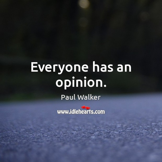 Everyone has an opinion. Paul Walker Picture Quote