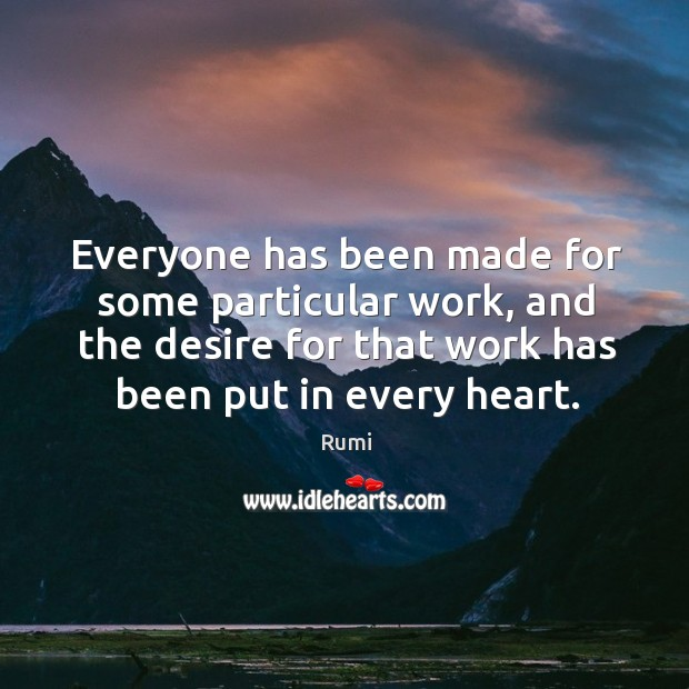 Image, Everyone has been made for some particular work, and the desire for that work has been put in every heart.