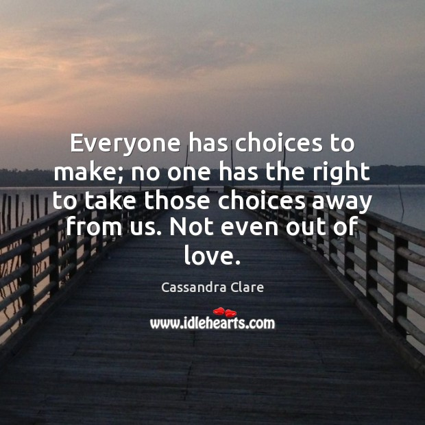 Everyone has choices to make; no one has the right to take Image