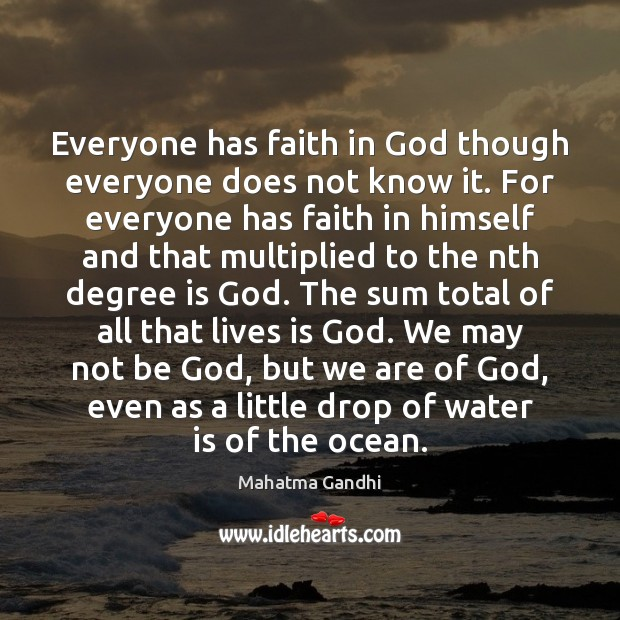 Everyone has faith in God though everyone does not know it. For Mahatma Gandhi Picture Quote