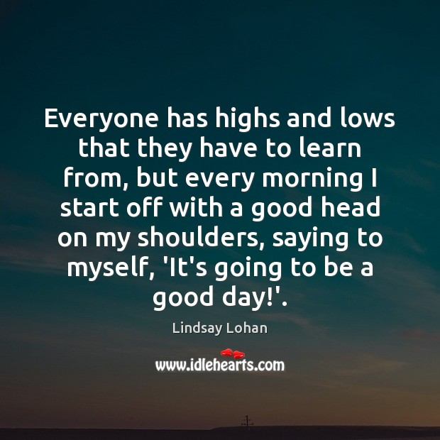 Everyone has highs and lows that they have to learn from, but Lindsay Lohan Picture Quote