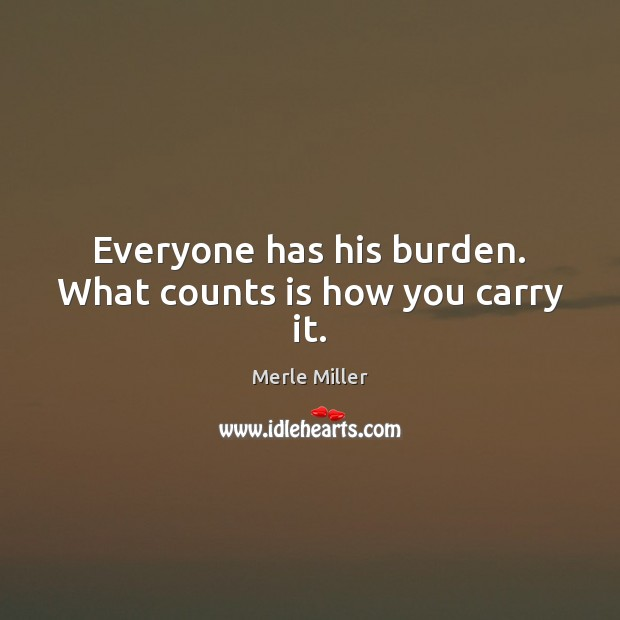 Image, Everyone has his burden. What counts is how you carry it.