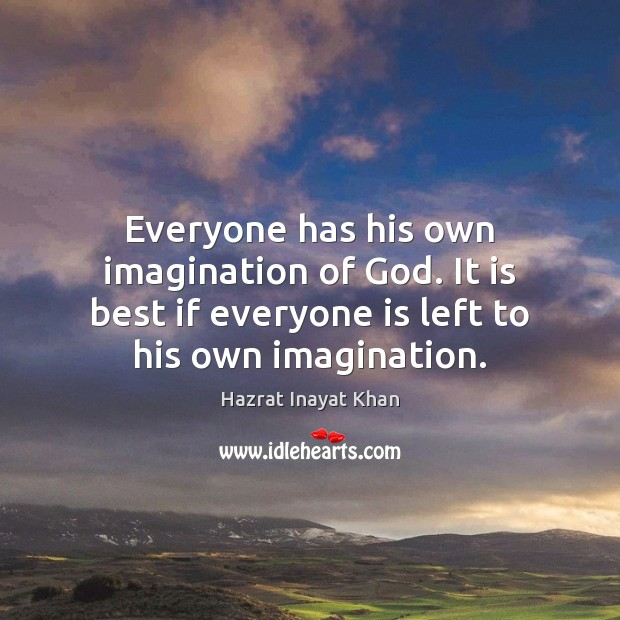 Image, Everyone has his own imagination of God. It is best if everyone