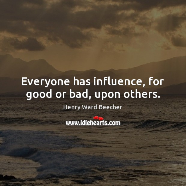 Everyone has influence, for good or bad, upon others. Image