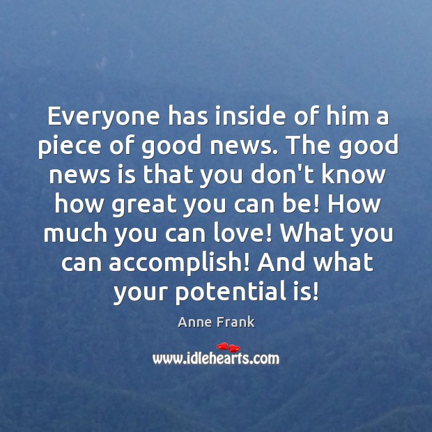 Image, Everyone has inside of him a piece of good news. The good